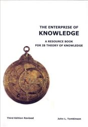 Enterprise of Knowledge : A Resource Book for IB Theory of Knowledge - Tomkinson, John L.