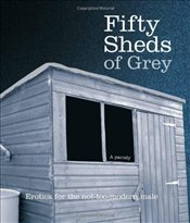 Fifty Sheds of Grey - Grey, C. T.