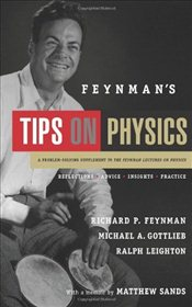 Feynmans Tips on Physics : How to Tackle Physics Toughest Problems - Feynman, Richard Phillips