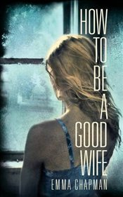 How to be a Good Wife - Chapman, Emma J.