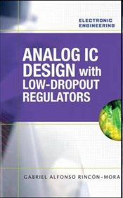 Analog IC Design with Low-Dropout Regulators (LDOs) - Rincon-Mora, Gabriel
