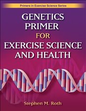 Genetics Primer for Exercise Science and Health (Primers for Exercise Science) (Primers for Exercise - Roth, Stephen