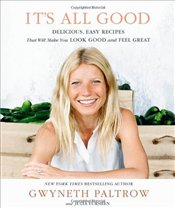 Its All Good : Delicious, Easy Recipes that Will Make You Look Good and Feel Great - Paltrow, Gwyneth