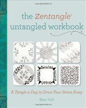 Zentangle Untangled Workbook : A Tangle a Day to Draw Your Stress Away - Hall, Kass