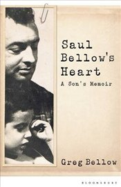 Saul Bellows Heart : A Sons Memoir - Bellow, Greg