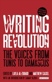 Writing Revolution : The Voices from Tunis to Damascus - Cassel, Matthew