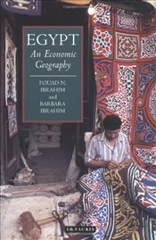 Egypt : An Economic Geography - Ibrahim, Fouad N.
