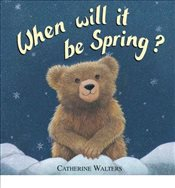 When Will it be Spring? - Walters, Catherine