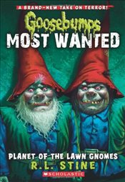 Goosebumps Most Wanted : Planet of the Lawn Gnomes  - Stine, R. L.