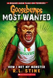 Goosebumps Most Wanted : How I Met My Monster - Stine, R. L.