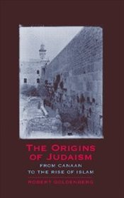 Origins of Judaism : From Canaan to the Rise of Islam - Goldenberg, Robert