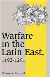 Warfare in the Latin East, 1192-1291 - Marshall, Christopher