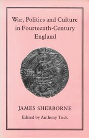 War, Politics and Culture in Fourteenth-century England - Sherborne, James