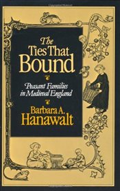 Ties That Bound : Peasant Families in Medieval England - Hanawalt, Barbara A.