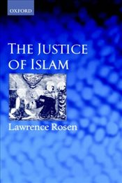 Justice of Islam : Comparative Perspectives on Islamic Law and Society - ROSEN, LAWRENCE