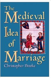 Medieval Idea of Marriage - Brooke, Christopher N. L.