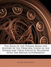 Rajas of the Punjab : Being the History of the Principal States in the Punjab and Their Political Re - Griffin, Lepel Henry