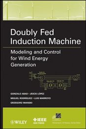 Doubly Fed Induction Machine : Modeling and Control for Wind Energy Generation Applications - Abad, Gonzalo