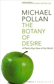 Botany of Desire : A Plants-eye View of the World - Pollan, Michael
