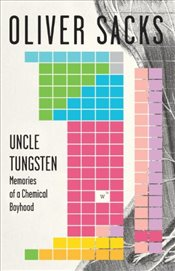 Uncle Tungsten : Memories of a Chemical Boyhood - Sacks, Oliver W.