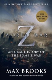 World War Z : An Oral History of the Zombie War - Movie Tie-In Edition - Brooks, Max