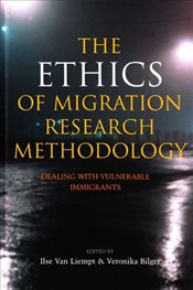 Ethics of Migration Research Methodology : Dealing with Vulnerable Immigrants - Van Liempt, Ilse