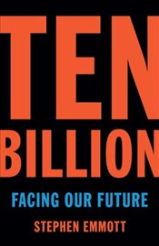 Ten Billion  - Emmott, Stephen