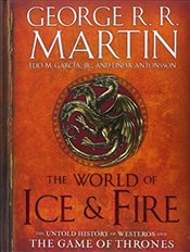 World of Ice and Fire : The Untold History of Westeros and the Game of Thrones - Martin, George R. R.