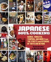 Japanese Soul Cooking: Ramen, Tonkatsu, Tempura, and More from the Streets and Kitchens of Tokyo and - Ono, Tadashi