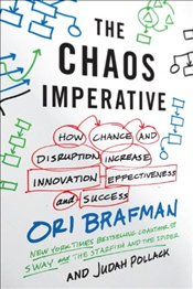 Chaos Imperative: How Chance and Disruption Increase Innovation, Effectiveness, and Success - Brafman, Ori