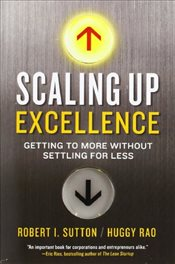 Scaling Up Excellence - Sutton, Robert I.
