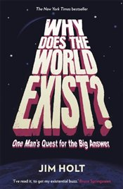 Why Does the World Exist? : One Man's Quest for the Big Answer - Holt, Jim