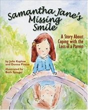 Samantha Janes Missing Smile : A Story About Coping with the Loss of a Parent - Kaplow, Julie