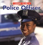 I Want to Be a Police Officer (I Want to Be (Firefly Paperback)) - Liebman, Dan
