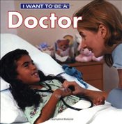 I Want to Be a Doctor (I Want to Be (Firefly Paperback)) - Liebman, Dan