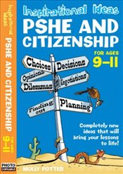 Inspirational Ideas : PSHE and Citizenship for Ages 9-11 - Potter, Molly