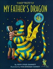 Three Tales of My Fathers Dragon : My Fathers Dragon : 50th Anniversary Edition - Gannett, Ruth Stiles