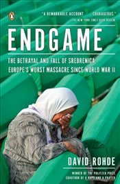 Endgame : The Betrayal and Fall of Srebrenica, Europes Worst Massacre Since World War II - Rohde, David