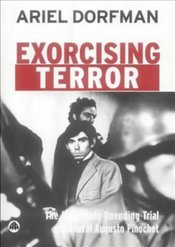 Exorcising Terror : The Incredible Unending Trial of General Augusto Pinochet - Dorfman, Ariel