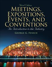 Meetings, Expositions, Events & Conventions: An Introduction to the Industry 3rd ed - Fenich, George