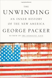 Unwinding: An Inner History of the New America - Packer, George