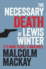Necessary Death of Lewis Winter  - Mackay, Malcolm