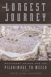 Longest Journey : Southeast Asians and the Pilgrimage to Mecca - Tagliocozzo, Eric