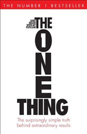 One Thing: The Surprisingly Simple Truth Behind Extraordinary Results - Keller, Gary