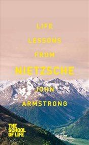 Life Lessons from Nietzsche - Armstrong, John