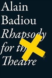 Rhapsody for the Theatre - Badiou, Alain