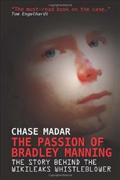 Passion of Bradley Manning : The Story Behind the Wikileaks Whistleblower - Madar, Chase