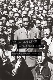 Paul Robeson : A Watched Man - Goodman, Jordan
