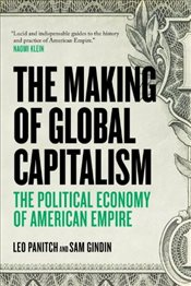 Making of Global Capitalism : The Political Economy of American Empire - Panitch, Leo