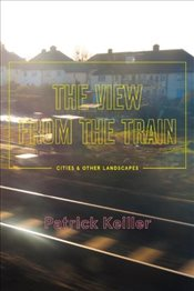 View from the Train : Cities and Other Landscapes - Keiller, Patrick